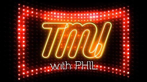 TMI with Phil